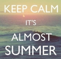 Keep calm it's almost summer!